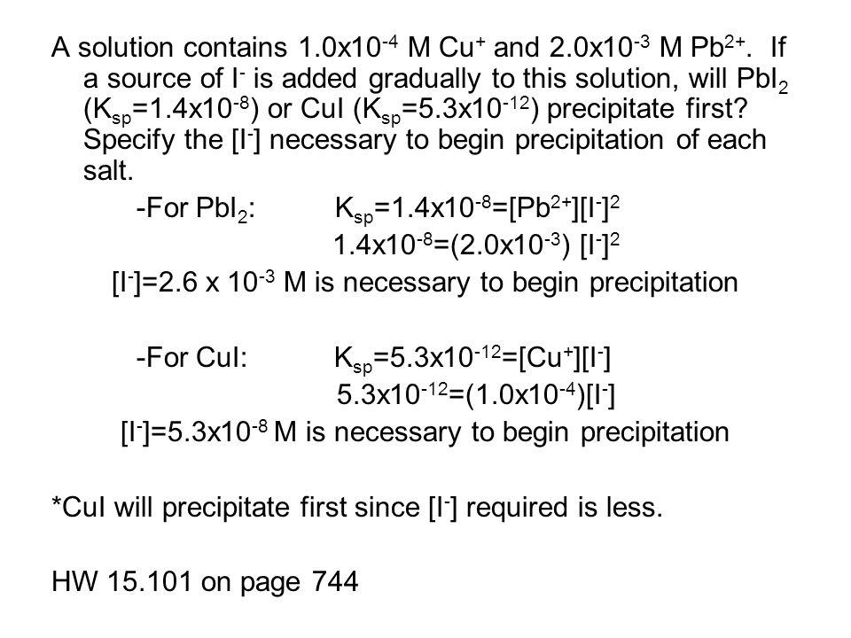 -For PbI2: Ksp=1.4x10-8=[Pb2+][I-]2 1.4x10-8=(2.0x10-3) [I-]2